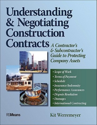 Understanding & Negotiating Construction Contracts: A Contractors & Subcontractors Guide to Protecting Company Assets Kit Werremeyer