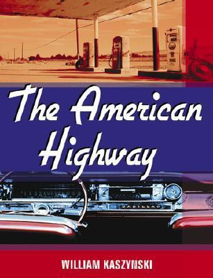 The American Highway: The History and Culture of Roads in the United States  by  William Kaszynski