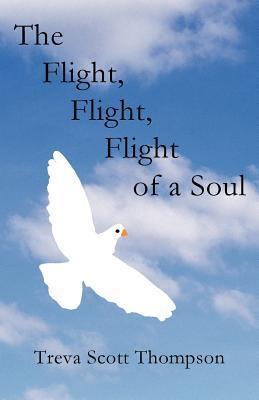 The Flight, Flight, Flight of a Soul  by  Treva Scott Thompson