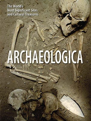 Archaeologica: The Worlds Most Significant Sites And Cultural Treasures  by  Aedeen Cremin