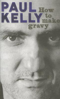 How to Make Gravy Paul  Kelly