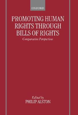 Promoting Human Rights Through Bills of Rights: Comparative Perspectives  by  Philip Alston