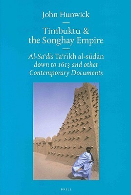 Timbuktu and the Songhay Empire: Al-Sa D s Ta R Kh Al-S D N Down to 1613 and Other Contemporary Documents John O. Hunwick