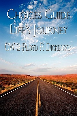 Choices Guide Lifes Journey  by  Cw 2. Floyd F. Dickerson