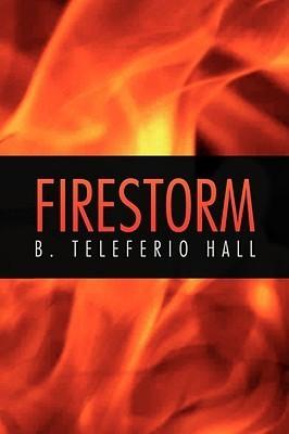 Firestorm  by  B. Teleferio Hall