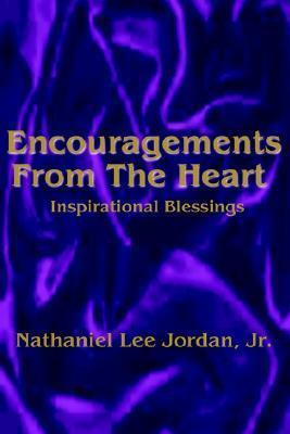 Encouragements from the Heart: Inspirational Blessings I Nathaniel Lee Jordan Jr.