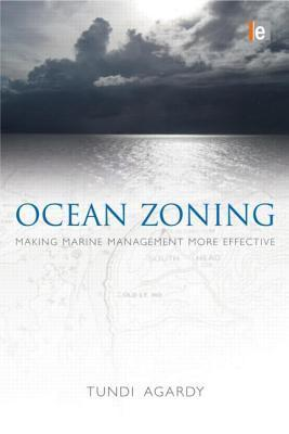 Ocean Zoning: Making Marine Management More Effective  by  Tundi Agardy