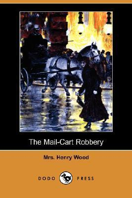 The Mail-Cart Robbery  by  Mrs. Henry Wood
