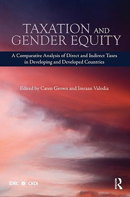 Taxation And Gender Equity: A Comparative Analysis Of Direct And Indirect Taxes In Developing And Developed Countries Caren Grown