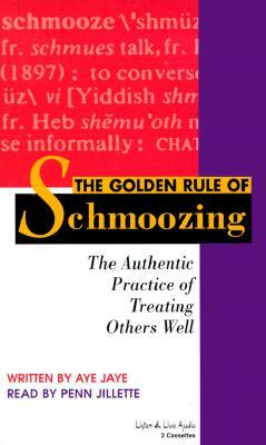 The Golden Rule of Schmoozing: The Authentic Practice of Treating Others Well  by  Aye Jaye