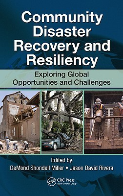 Community Disaster Recovery and Resiliency: Exploring Global Opportunities and Challenges DeMond S. Miller