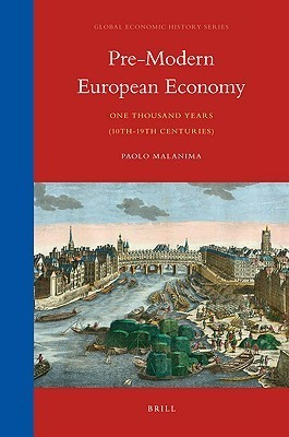 Pre-Modern European Economy: One Thousand Years (10th-19th Centuries)  by  Paolo Malanima