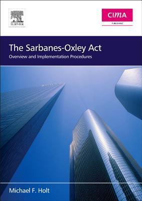 Sarbanes-Oxley Act (CIMA Professional Handbook)  by  Michael F. Holt