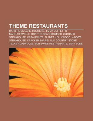 Theme Restaurants: Hard Rock Cafe, Hooters, Jimmy Buffetts Margaritaville, Don the Beachcomber, Outback Steakhouse, Casa Bonita Source Wikipedia