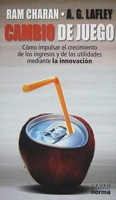 Cambio de Juego: Como Impulsar el Crecimiento de los Ingresos y de las Utilidades Mediante la Innovacion A.G. Lafley