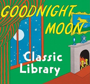 Goodnight Moon Classic Library: Contains Goodnight Moon, The Runaway Bunny, and My World Margaret Wise Brown