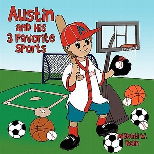 Austin and His 3 Favorite Sports  by  Michael W. Bolin