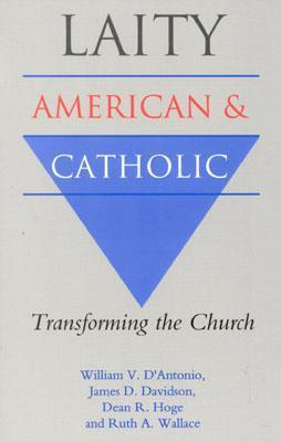 Laity: American and Catholic: Transforming the Church  by  James D. Davidson