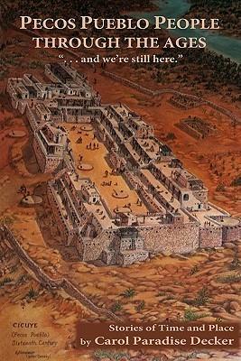 Pecos Pueblo People Through the Ages Carol Paradise Decker