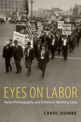 Eyes on Labor: News Photography and Americas Working Class  by  Carol Quirke