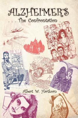 Alzheimers ... the Confrontation  by  Albert W. Hartkorn