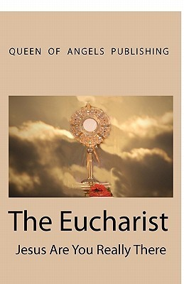 The Eucharist Jesus Are You Really There  by  Christabel N. Pankhurst