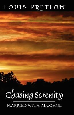 Chasing Serenity: Married with Alcohol Louis Pretlow