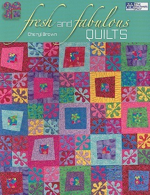 Fresh and Fabulous Quilts  by  Cheryl Brown