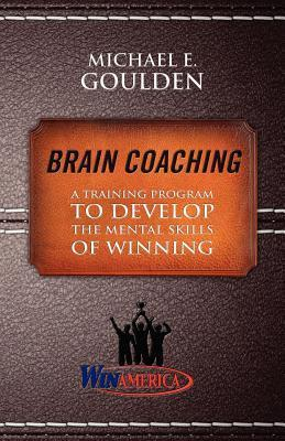Brain Coaching: A Training Program to Develop the Mental Skills of Winning  by  Michael Goulden