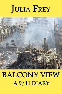 Balcony View - a 9/11 Diary  by  Julia Frey