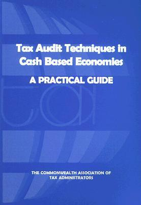 Tax Audit Techniques In Cash Based Economies: A Practical Guide  by  Commonwealth Association of Tax Administrators