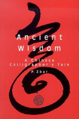 Ancient Wisdom: A Chinese Calligraphers Tale (Capital Discovery) PZ Bar