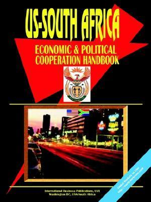 Us - South Africa Economic and Political Cooperation Handbook USA International Business Publications