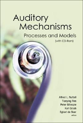 Auditory Mechanisms: Processes and Models - Proceedings of the Ninth International Symposium (with CD-ROM) [With CD ROM]  by  Alfred L. Nuttall
