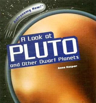 A Look at Pluto and Other Dwarf Planets  by  Anna Kaspar