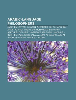 Arabic-Language Philosophers: J Bir Ibn Hayy N, Alhazen, Averroes, Ibn Al-Nafis, Ibn Arabi, Al-Kindi, Taqi Al-Din Muhammad Ibn Maruf Source Wikipedia
