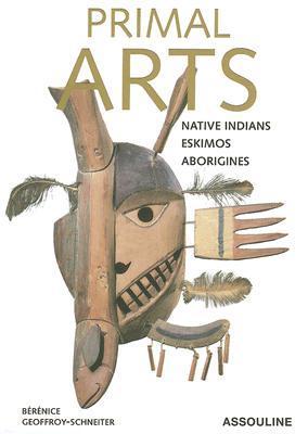 Primal Arts: Native Americans, Eskimos, & Aborigines Bérénice Geoffroy-Schneiter