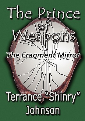 The Prince of Weapons II: Rise of the Dark King and the Nameless Warrior Terrance Shinry Johnson