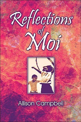 Reflections of Moi  by  Allison Campbell