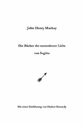 Die Bucher Der Namenlosen Liebe Von Sagitta John Henry Mackay