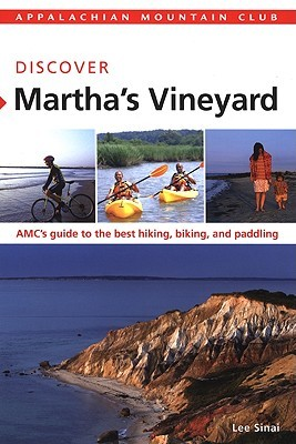 AMC Discover Marthas Vineyard: AMCs guide to the best hiking, biking, and paddling Lee Sinai