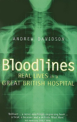 Bloodlines: Real Lives in a Great British Hospital Andrew  Davidson