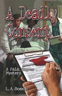 A Deadly Consent: A Palm Shores Mystery  by  L.A. Bosch