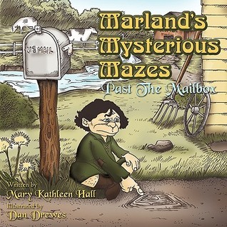 Marlands Mysterious Mazes: Past the Mailbox Mary Kathleen Hall