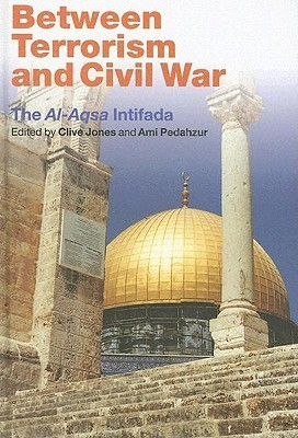 Between Terrorism and Civil War: The Al-Aqsa Intifada Clive Jones