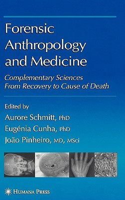 Forensic Anthropology And Medicine: Complementary Sciences From Recovery To Cause Of Death  by  Aurore Schmitt