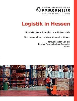 Logistik in Hessen: Strukturen - Standorte - Potenziale Europa Fachhochschule Fresenius