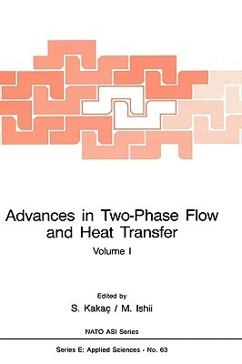 Advances in Two-Phase Flow and Heat Transfer, Volume I (NATO SAI Series E: Applied Sciences, #63)  by  Sadik Kakac
