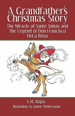 A Grandfathers Christmas Story: The Miracle of Santo Tomas and the Legend of Don Francisco Dela Rosa L.M. Rojas