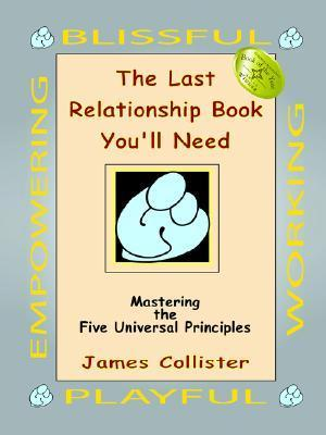The Last Relationship Book Youll Need: Mastering the Five Universal Principles James Collister
